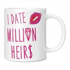 I DATE MILLION HEIRS 11OZ NOVELTY MUG