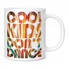 COOL KIDS DON'T DANCE 11OZ NOVELTY MUG