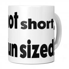 I AM NOT SHORT I AM FUN SIZED 11OZ NOVELTY MUG