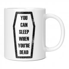 SLEEP WHEN YOU'RE DEAD 11OZ NOVELTY MUG
