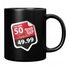 I'M NOT 50 I'M ONLY 49.99 11OZ NOVELTY MUG
