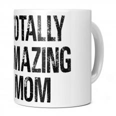 TOTALLY AMAZING MOM 11OZ NOVELTY MUG