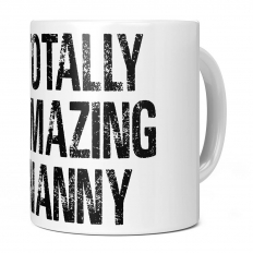 TOTALLY AMAZING NANNY 11OZ NOVELTY MUG