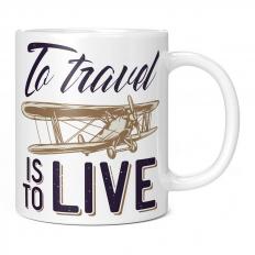 TO TRAVEL IS TO LIVE 11OZ NOVELTY MUG