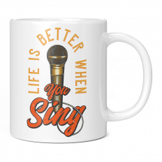 LIFE IS BETTER WHEN YOU SING 11OZ NOVELTY MUG