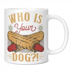 WHO IS YOUR DOG 11OZ NOVELTY MUG