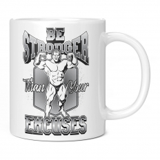 BE STRONGER THAN YOUR EXCUSES 11OZ NOVELTY MUG