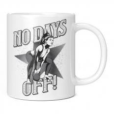 NO DAYS OFF 11OZ NOVELTY MUG