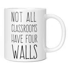 NOT ALL CLASSROOMS HAVE FOUR WALLS 11OZ NOVELTY MUG