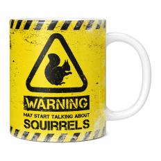 WARNING MAY START TALKING ABOUT SQUIRRELS 11OZ NOVELTY MUG