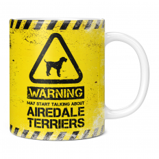 WARNING MAY START TALKING ABOUT AIREDALE TERRIERS 11OZ NOVELTY MUG