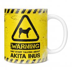 WARNING MAY START TALKING ABOUT AKITA INUS 11OZ NOVELTY MUG