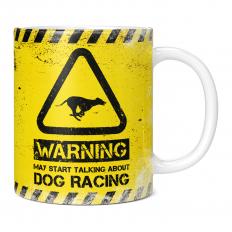 WARNING MAY START TALKING ABOUT DOG RACING 11OZ NOVELTY MUG