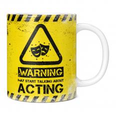WARNING MAY START TALKING ABOUT ACTING 11OZ NOVELTY MUG