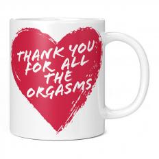 THANK YOU FOR ALL THE ORGASMS 11OZ NOVELTY MUG