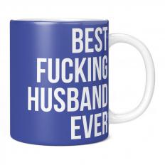 BEST FUCKING HUSBAND EVER 11OZ NOVELTY MUG