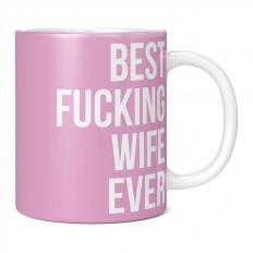 BEST FUCKING WIFE EVER 11OZ NOVELTY MUG