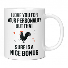 I LOVE YOUR PERSONALITY BUT THAT COCK IS A NICE BONUS 11OZ NOVELTY MUG