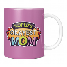 WORLD'S OKAYEST MOM 11OZ NOVELTY MUG