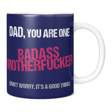 DAD YOU ARE ONE BADASS MOTHERFUCKER 11OZ NOVELTY MUG