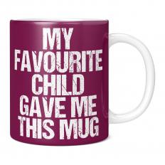 MY FAVOURITE CHILD GAVE ME THIS MUG 11OZ NOVELTY MUG