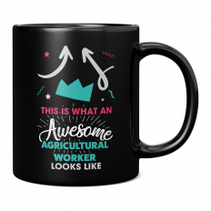 THIS IS WHAT AN AWESOME AGRICULTURAL WORKER LOOKS LIKE 11OZ NOVELTY MUG