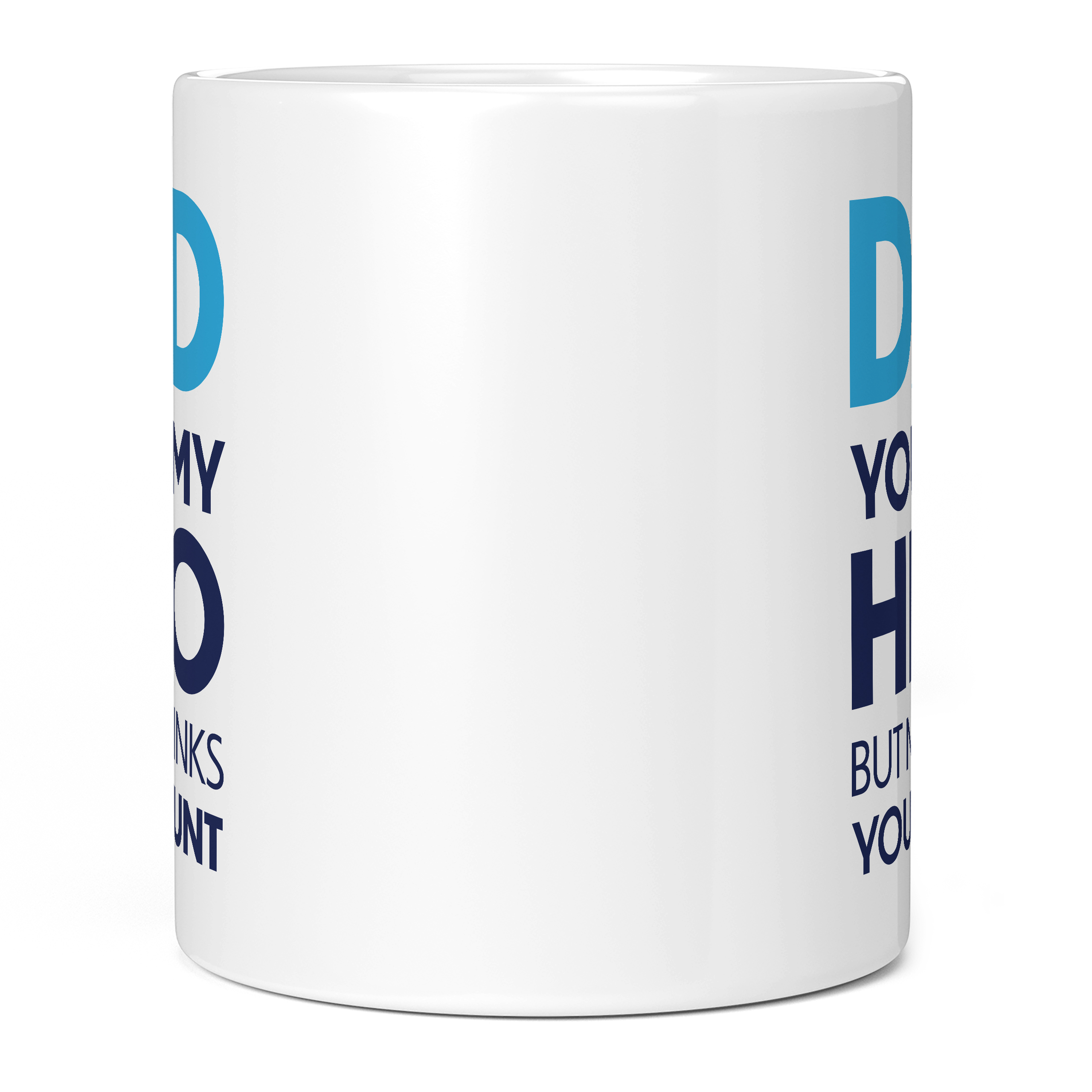 DAD YOU'RE MY HERO ... BUT MOM THINKS YOU'RE A CUNT WHITE 11oz NOVELTY MUG Mugs