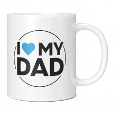 I LOVE MY DAD WHITE 11OZ NOVELTY MUG