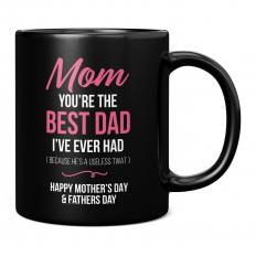MOM YOU'RE THE BEST DAD I'VE EVER HAD BLACK 11OZ NOVELTY MUG