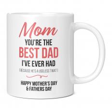 MOM YOU'RE THE BEST DAD I'VE EVER HAD WHITE 11OZ NOVELTY MUG